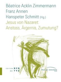 Jesus von Nazaret: Anstoss, Ärgernis, Zumutung?