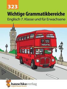 Englisch / Englisch - Wichtige Grammatikbereiche 3. Englischjahr: Lernhilfe mit Lösungen für die 7. Klasse Übungen zu wichtigen Grammatikbereichen im dritten Englischjahr