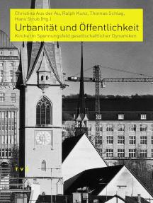 Urbanität und Öffentlichkeit: Kirche im Spannungsfeld gesellschaftlicher Dynamiken