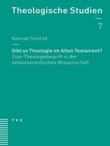 Gibt es Theologie im Alten Testament?: Zum Theologiebegriff in der alttestamentlichen Wissenschaft