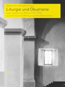 Liturgie und Ökumene: Jean-Jacques von Allmen (1917-1994) und die liturgische Bewegung in der Westschweiz