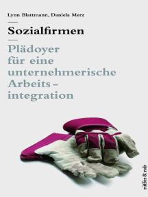Sozialfirmen: Plädoyer für eine unternehmerische Arbeitsintegration