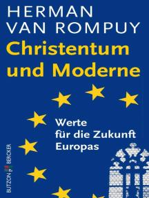 Christentum und Moderne: Werte für die Zukunft Europas