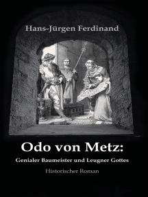 Otto von Metz: Genialer Baumeister und Leugner Gottes: Historischer Roman