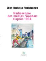 Radioscopie des médias rwandais d'après 1994: Essai