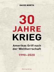 30 Jahre Krieg: Amerikas Griff nach der Weltherrschaft 1990 – 2020
