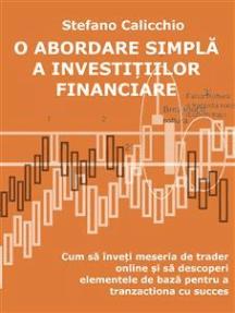 O abordare simplă a investițiilor financiare: Cum să înveți meseria de trader online și să descoperi elementele de bază pentru a tranzacționa cu succes