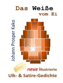 Das Weiße vom Ei: neue illustrierte Satire-Gedichte