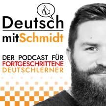 Deutsch mit Schmidt   Advanced German Language Learning Podcast ( B1 / B2 / C1 / C2 )