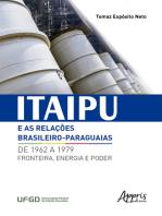 Itaipu e as Relações Brasileiro-Paraguaias de 1962 a 1979: Fronteira, Energia e Poder