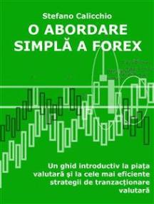O abordare simplă a Forex: Un ghid introductiv la piața valutară și la cele mai eficiente strategii de tranzacționare valutară