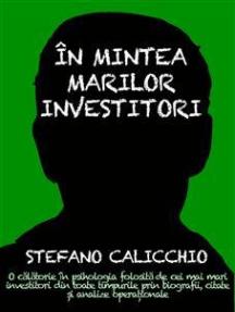 În mintea marilor investitori: O călătorie în psihologia folosită de cei mai mari investitori din toate timpurile prin biografii, citate și analize operaționale