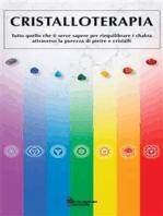 Cristalloterapia: Tutto quello che ti serve sapere per riequilibrare i chakra attraverso la purezza di pietre e cristalli
