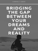 Bridging The Gap Between Your Dreams And Reality