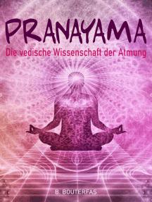 Pranayama - Die vedische Wissenschaft der Atmung