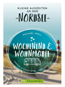 Wochenend und Wohnmobil. Kleine Auszeiten an der Nordseeküste.: Die besten Camping- und Stellplätze, alle Highlights und Aktivitäten. NEU 2020.