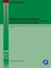 Steinbruch Psychoanalyse?: Zur Rezeption der Psychoanalyse in der akademischen Pädagogik des deutschen Sprachraums zwischen 1900-1945