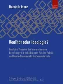 Realität oder Ideologie?: Implizite Theorien der Internationalen Beziehungen in Schulbüchern für den Politik- und Geschichtsunterricht der Sekundarstufe