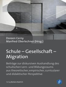 Schule – Gesellschaft – Migration: Beiträge zur diskursiven Aushandlung des schulischen Lern- und Bildungsraums aus theoretischer, empirischer, curricularer und didaktischer Perspektive