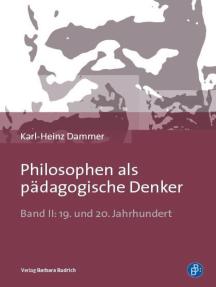 Philosophen als pädagogische Denker: Band II: 19. und 20. Jahrhundert