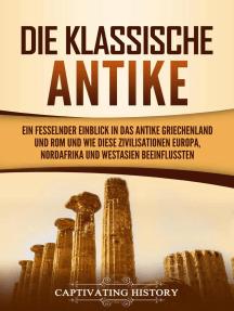 Die Klassische Antike: Ein fesselnder Einblick in das antike Griechenland und Rom und wie diese Zivilisationen Europa, Nordafrika und Westasien beeinflussten