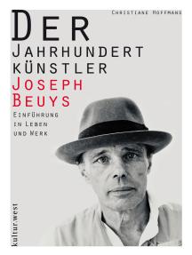 Der Jahrhundertkünstler Joseph Beuys: Einführung in Leben und Werk