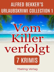 Vom Killer verfolgt: Alfred Bekker's Urlaubskrimi Collection 1