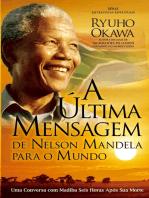 A Última Mensagem de Nelson Mandela para o Mundo