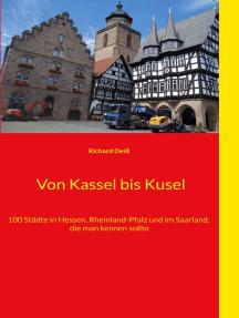 Von Kassel bis Kusel: 100 Städte in Hessen, Rheinland-Pfalz und im Saarland, die man kennen sollte