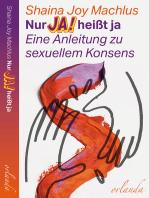 Nur Ja! heißt ja: Eine Anleitung zu sexuellem Konsens