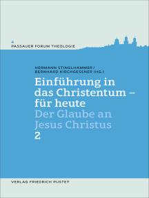 Einführung in das Christentum - für heute Bd.2: Der Glaube an Jesus Christus
