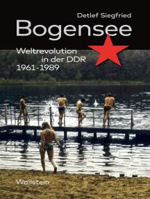 Bogensee: Weltrevolution in der DDR 1961-1989