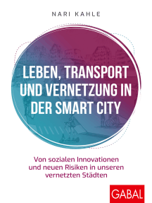 Leben, Transport und Vernetzung in der Smart City: Von sozialen Innovationen und neuen Risiken in unseren vernetzten Städten