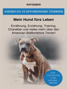 American Staffordshire Terrier: Ernährung, Erziehung, Training, Charakter und vieles mehr