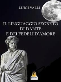 Il linguaggio segreto di Dante e dei Fedeli d'Amore
