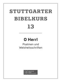 O Herr!: Stuttgarter Bibelkurs AT Heft 13