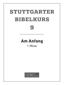 Am Anfang: Stuttgarter Bibelkurs AT Heft 9
