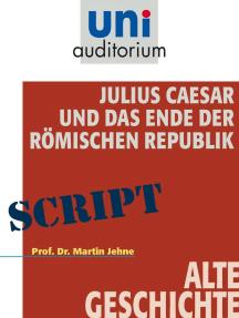 Julius Caesar und das Ende der Römischen Republik: Alte Geschichte