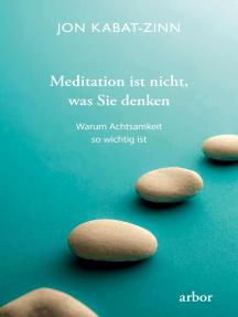 Meditation ist nicht, was Sie denken: Warum Achtsamkeit so wichtig ist