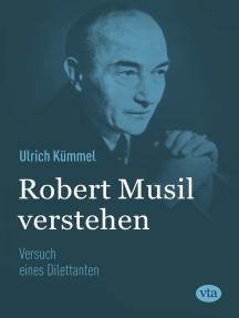 Robert Musil verstehen: Versuch eines Dilettanten