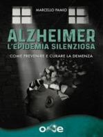 Alzheimer - L'Epidemia Silenziosa: Come prevenire e curare la demenza