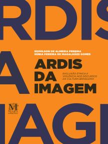 Ardis da imagem: Exclusão étnica e violência nos discursos da cultura brasileira