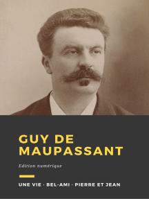Guy de Maupassant: Trois romans : Une vie, Bel-Ami, Pierre et Jean