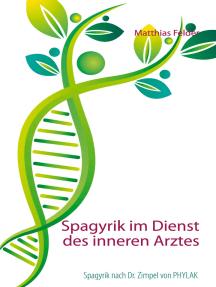 Spagyrik im Dienst des inneren Arztes: Spagyrik nach Dr. Zimpel von PHYLAK