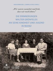 """""""Wir waren zunächst mal froh, dass wir noch lebten"""": Die Erinnerungen Walter Grünfelds an seine Kindheit und Jugend in Mainz"""
