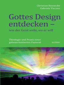 Gottes Design entdecken - was der Geist den Gemeinden sagt: Theologie und Praxis einer gabenorientierten Pastoral