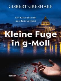 Kleine Fuge in g-Moll: Ein Kirchenkrimi aus dem Vatikan