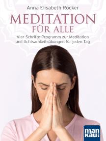 Meditation für alle: Vier-Schritte-Programm zur Meditation und Achtsamkeitsübungen für jeden Tag