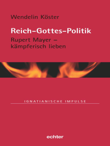 Reich-Gottes-Politik: Rupert Mayer - kämpferisch lieben