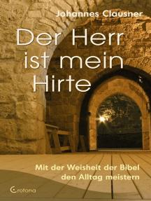 Der Herr ist mein Hirte: Mit der Weisheit der Bibel den Alltag leben